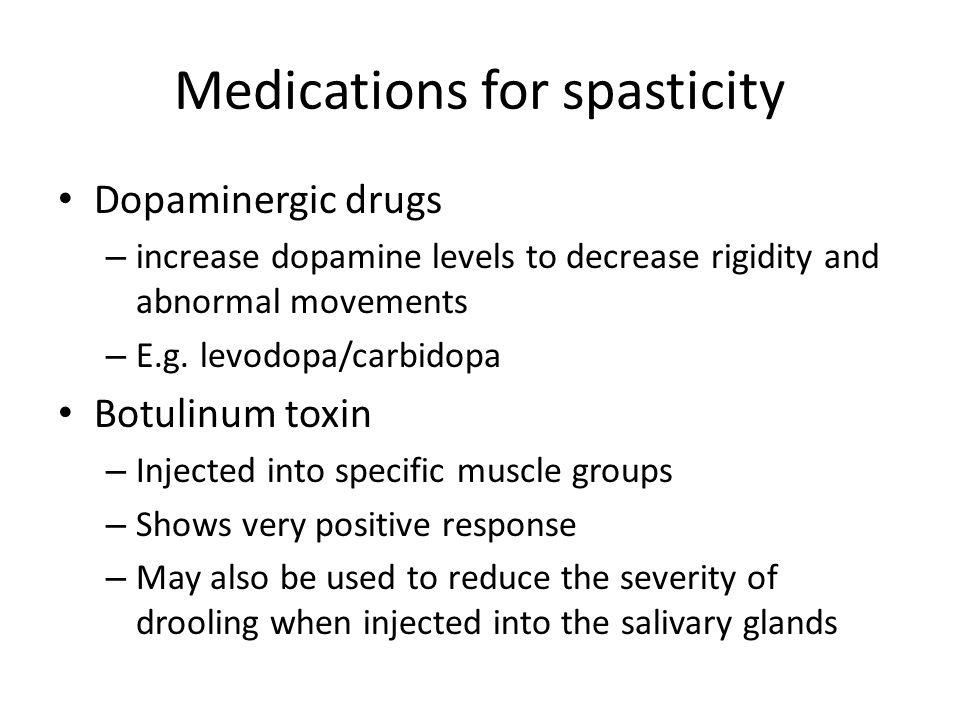Medications for spasticity Dopaminergic drugs – increase dopamine levels to decrease rigidity and abnormal movements – E.g. levodopa/carbidopa Botulin