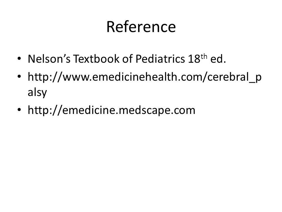 Reference Nelson's Textbook of Pediatrics 18 th ed. http://www.emedicinehealth.com/cerebral_p alsy http://emedicine.medscape.com