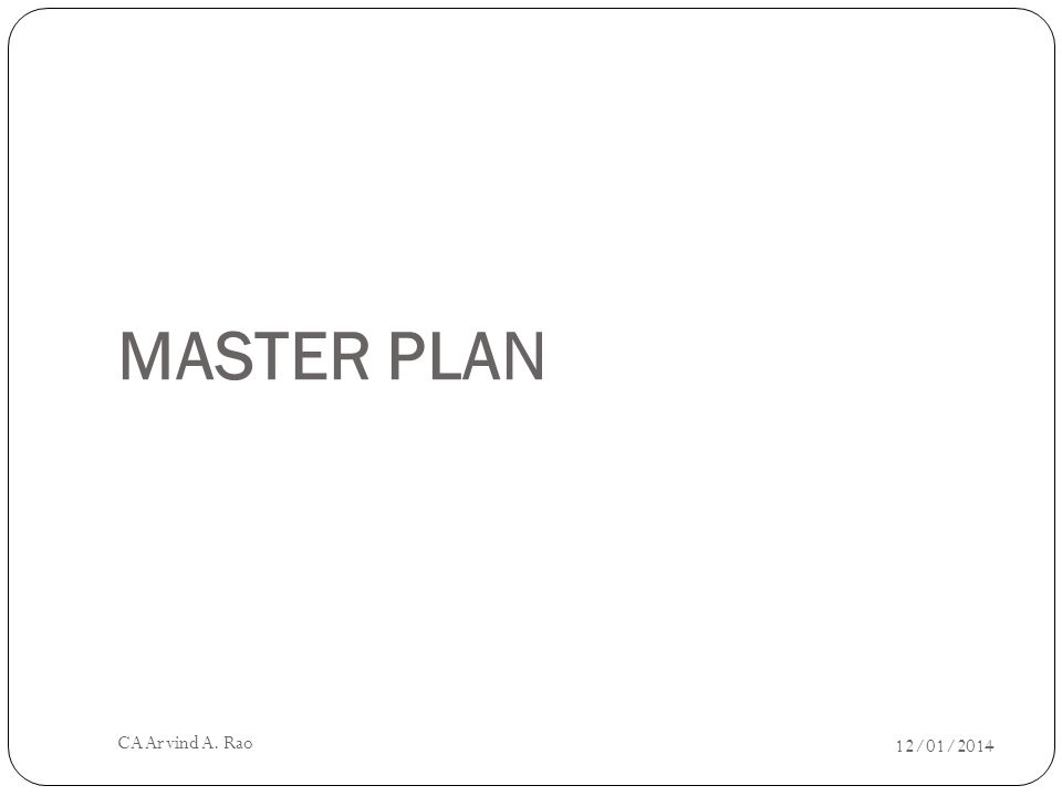 MASTER PLAN 12/01/2014 CA Arvind A. Rao