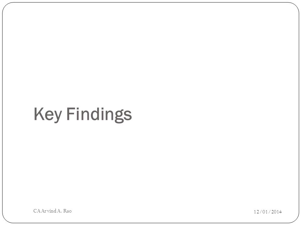 Key Findings 12/01/2014 CA Arvind A. Rao