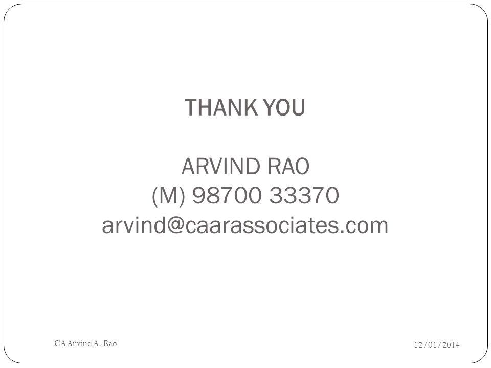 THANK YOU ARVIND RAO (M) 98700 33370 arvind@caarassociates.com 12/01/2014 CA Arvind A. Rao