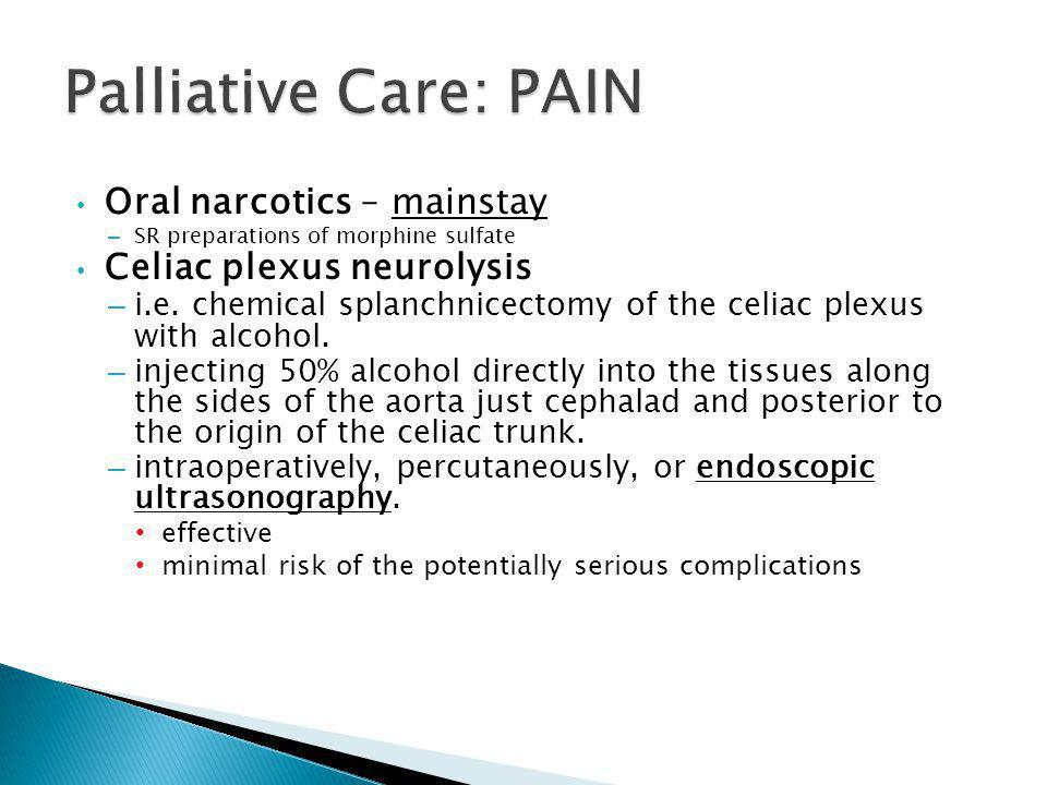 Oral narcotics – mainstay – SR preparations of morphine sulfate Celiac plexus neurolysis – i.e.
