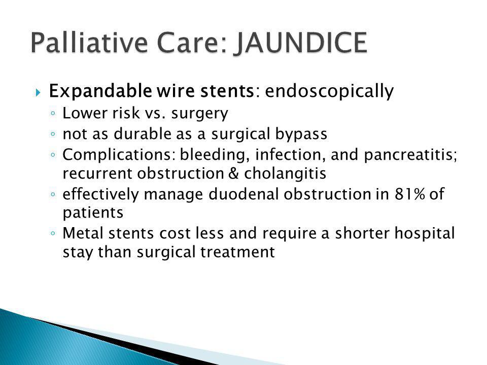  Expandable wire stents: endoscopically ◦ Lower risk vs.