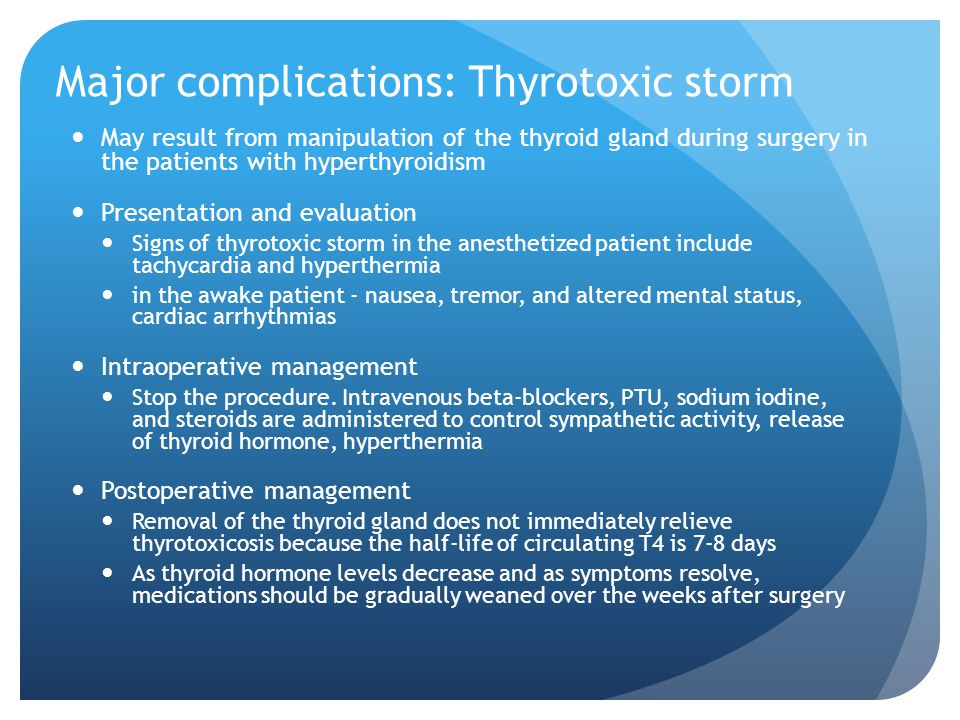 May result from manipulation of the thyroid gland during surgery in the patients with hyperthyroidism Presentation and evaluation Signs of thyrotoxic