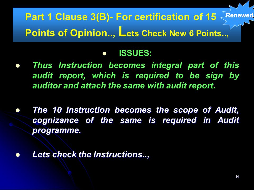 14 Part 1 Clause 3(B)- For certification of 15 Points of Opinion.., L ets Check New 6 Points.., ISSUES: Thus Instruction becomes integral part of this
