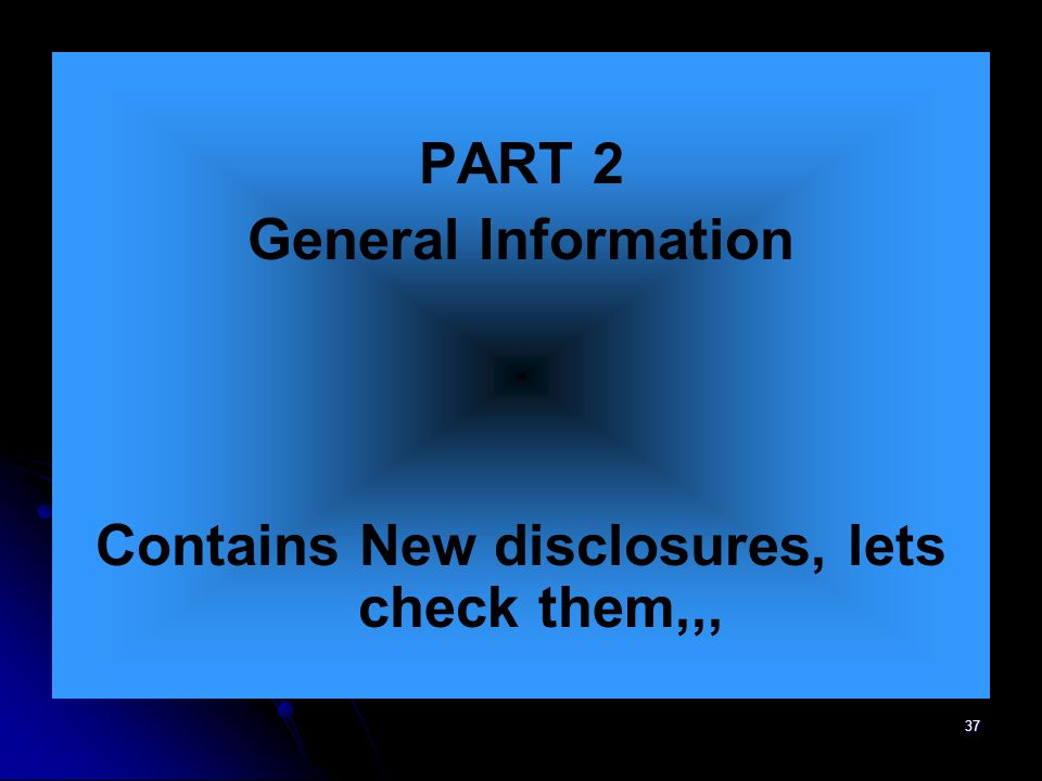37 PART 2 General Information Contains New disclosures, lets check them,,,