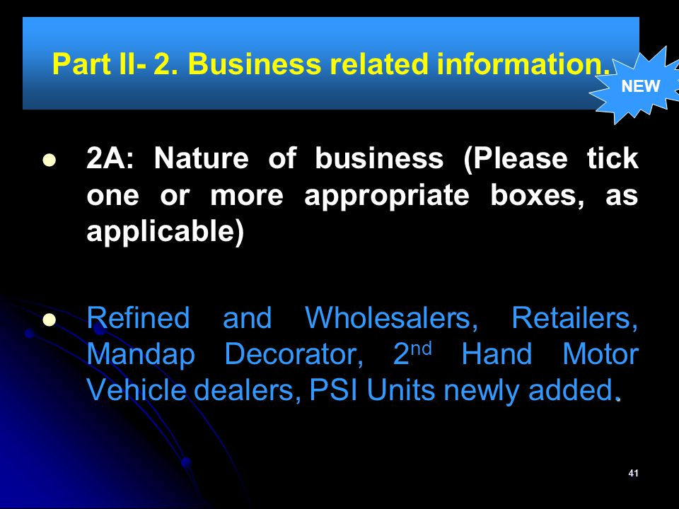 41 Part II- 2. Business related information. 2A: Nature of business (Please tick one or more appropriate boxes, as applicable). Refined and Wholesaler