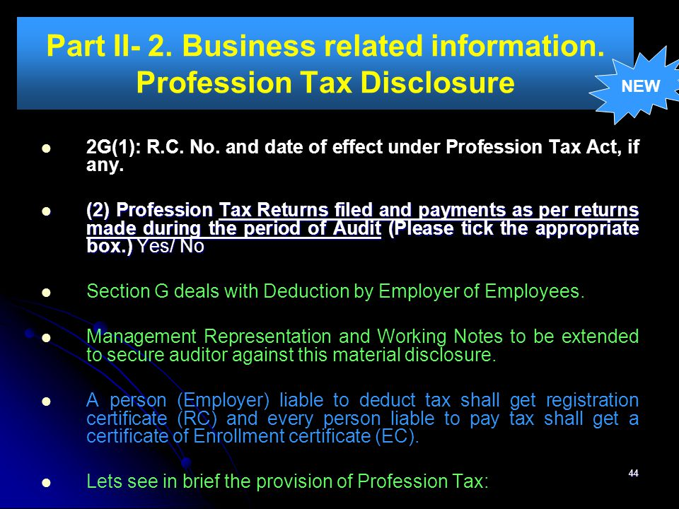 44 Part II- 2. Business related information. Profession Tax Disclosure 2G(1): R.C. No. and date of effect under Profession Tax Act, if any. (2) Profes