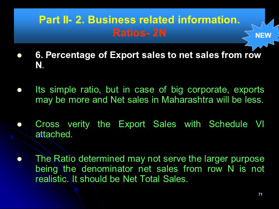 71 Part II- 2. Business related information. Ratios- 2N. 6. Percentage of Export sales to net sales from row N. Its simple ratio, but in case of big c