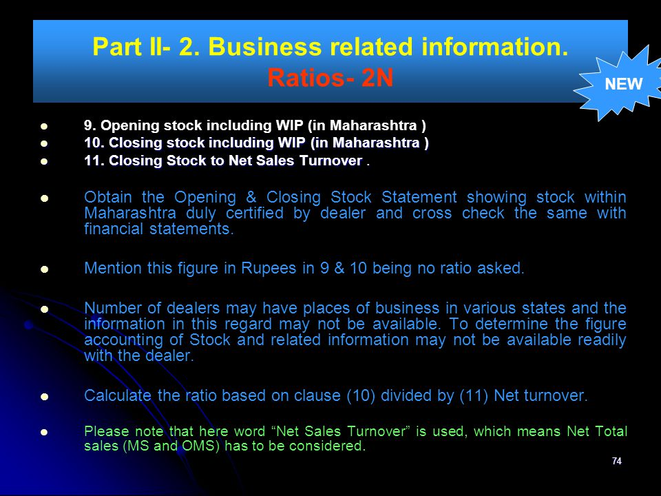 74 Part II- 2. Business related information. Ratios- 2N 9. Opening stock including WIP (in Maharashtra ) 10. Closing stock including WIP (in Maharasht
