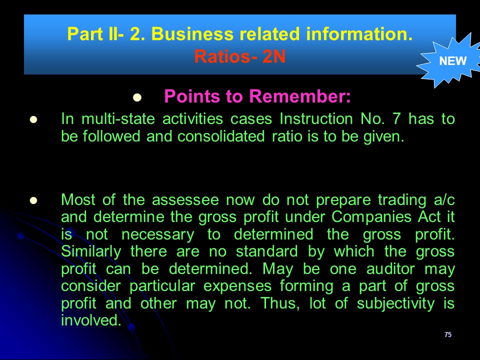 75 Part II- 2. Business related information. Ratios- 2N Points to Remember: In multi-state activities cases Instruction No. 7 has to be followed and c