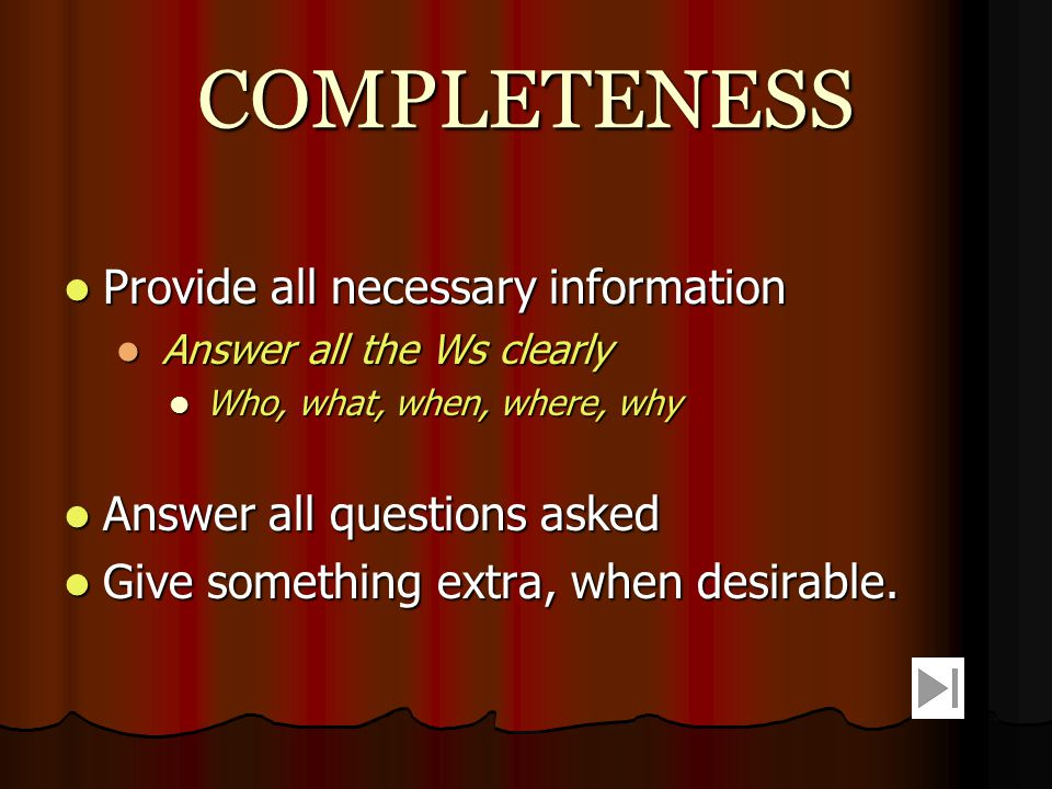 CONCISENESS Eliminate wordy expressions Eliminate wordy expressions Use single words in place of phrases Use single words in place of phrases Include only relevant material Include only relevant material Avoid unnecessary repetition Avoid unnecessary repetition Repetition of same word or idea creates dullness.