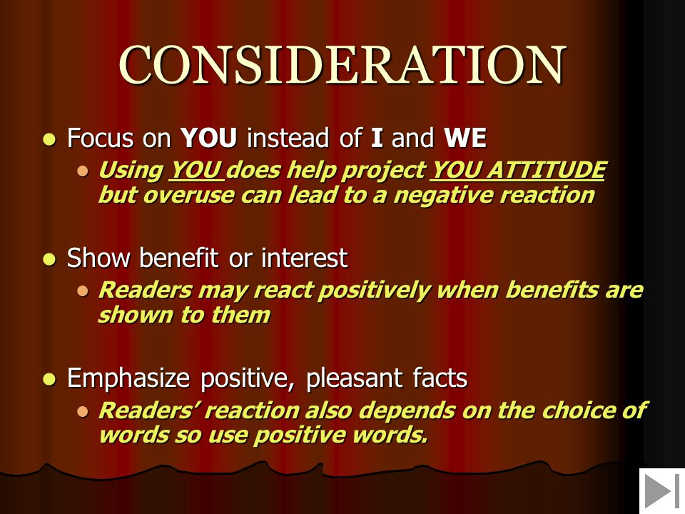 CONCRETENESS Use specific facts and figures Use specific facts and figures Be precise and concrete in both written and oral business communication Be precise and concrete in both written and oral business communication Put action in your verbs Put action in your verbs Verbs propel thoughts; they move ideas in place of slower-moving nouns Verbs propel thoughts; they move ideas in place of slower-moving nouns Choose vivid, image building words Choose vivid, image building words Use active voice to put the verb up front.
