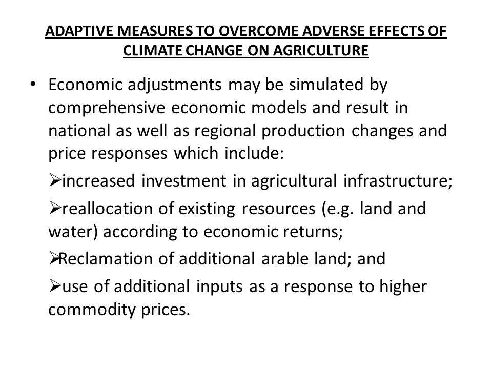 ADAPTIVE MEASURES TO OVERCOME ADVERSE EFFECTS OF CLIMATE CHANGE ON AGRICULTURE Economic adjustments may be simulated by comprehensive economic models