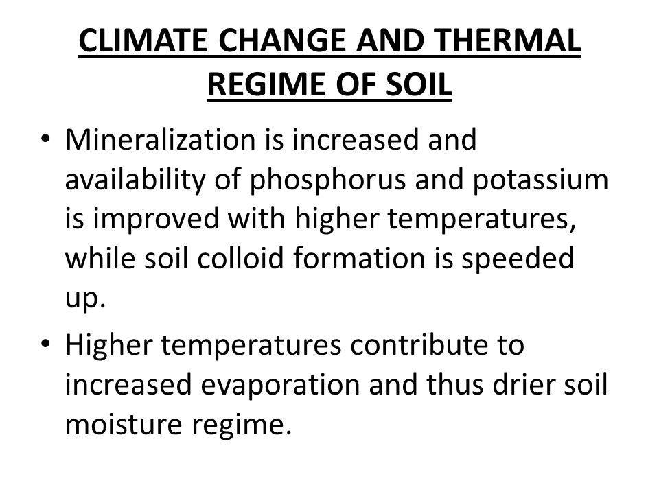 CLIMATE CHANGE AND THERMAL REGIME OF SOIL Mineralization is increased and availability of phosphorus and potassium is improved with higher temperature