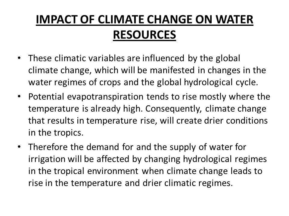 IMPACT OF CLIMATE CHANGE ON WATER RESOURCES These climatic variables are influenced by the global climate change, which will be manifested in changes