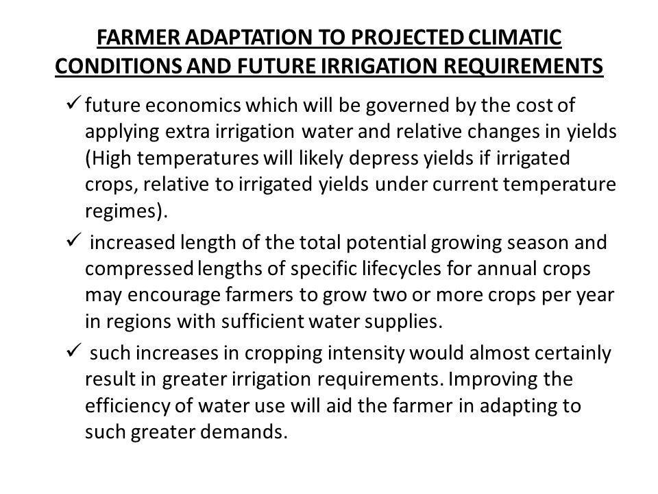 FARMER ADAPTATION TO PROJECTED CLIMATIC CONDITIONS AND FUTURE IRRIGATION REQUIREMENTS future economics which will be governed by the cost of applying