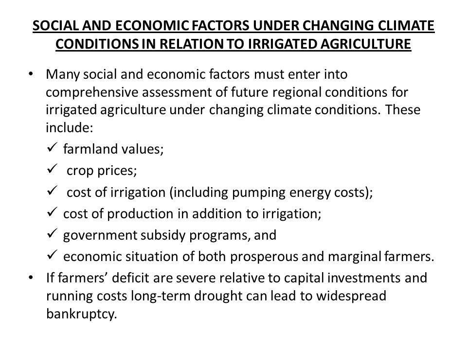 SOCIAL AND ECONOMIC FACTORS UNDER CHANGING CLIMATE CONDITIONS IN RELATION TO IRRIGATED AGRICULTURE Many social and economic factors must enter into co