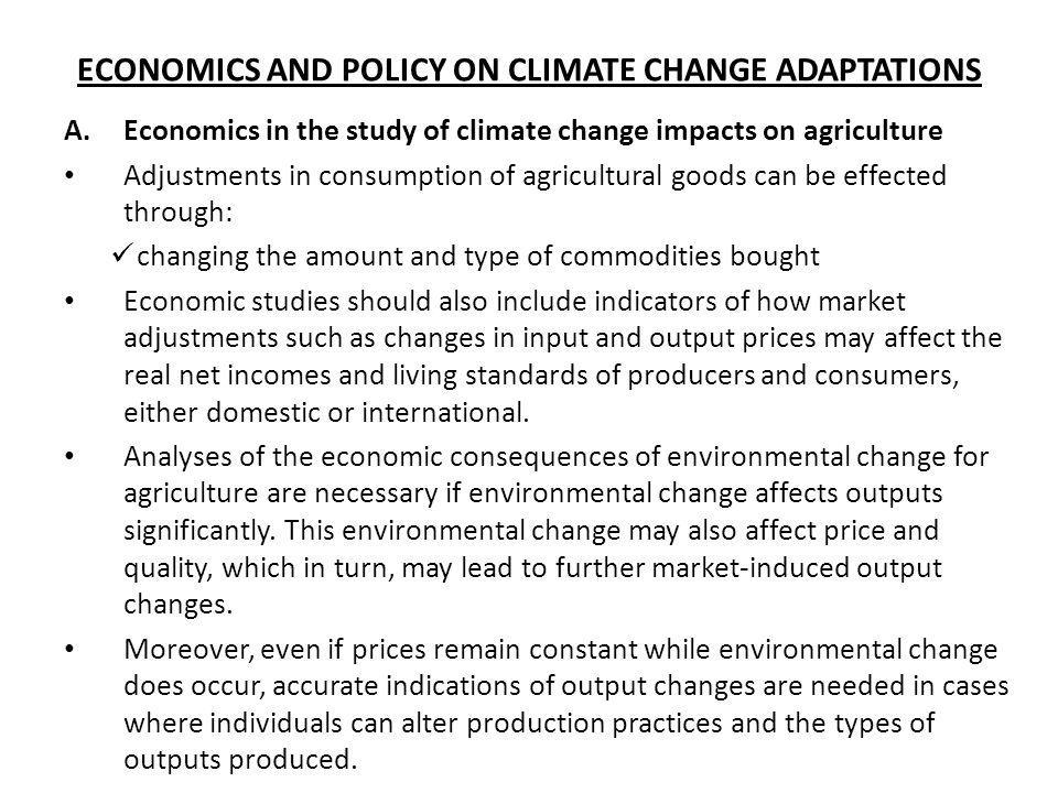 ECONOMICS AND POLICY ON CLIMATE CHANGE ADAPTATIONS A.Economics in the study of climate change impacts on agriculture Adjustments in consumption of agr