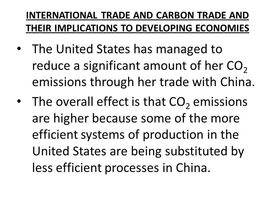 INTERNATIONAL TRADE AND CARBON TRADE AND THEIR IMPLICATIONS TO DEVELOPING ECONOMIES The United States has managed to reduce a significant amount of he