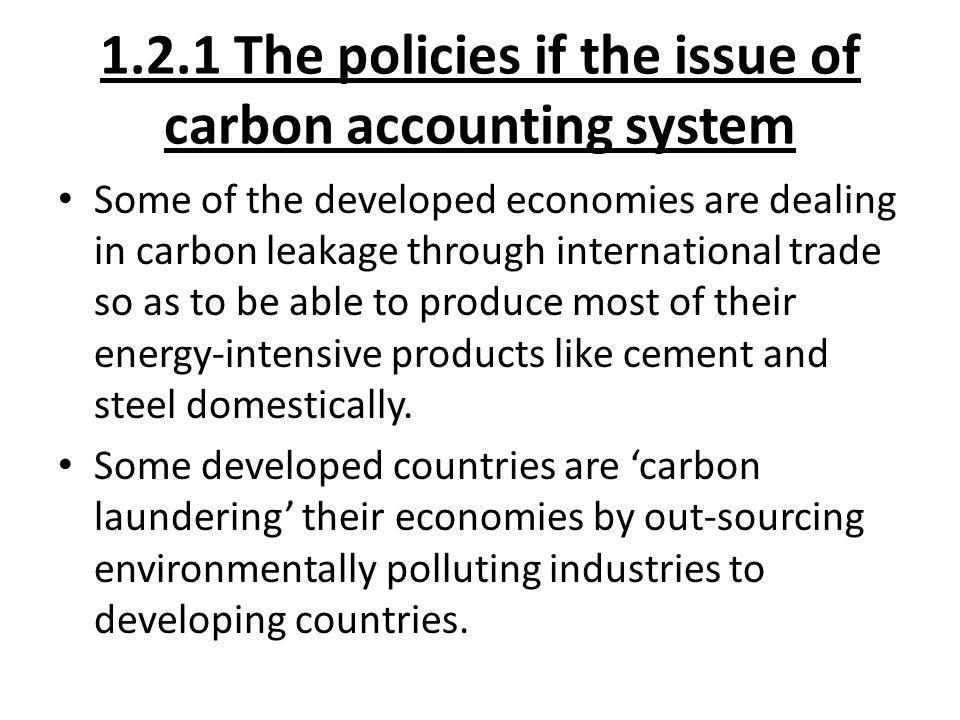 1.2.1 The policies if the issue of carbon accounting system Some of the developed economies are dealing in carbon leakage through international trade