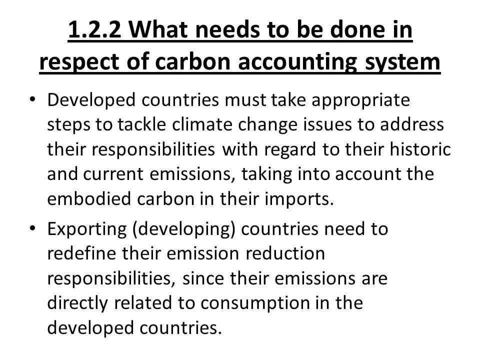 1.2.2 What needs to be done in respect of carbon accounting system Developed countries must take appropriate steps to tackle climate change issues to