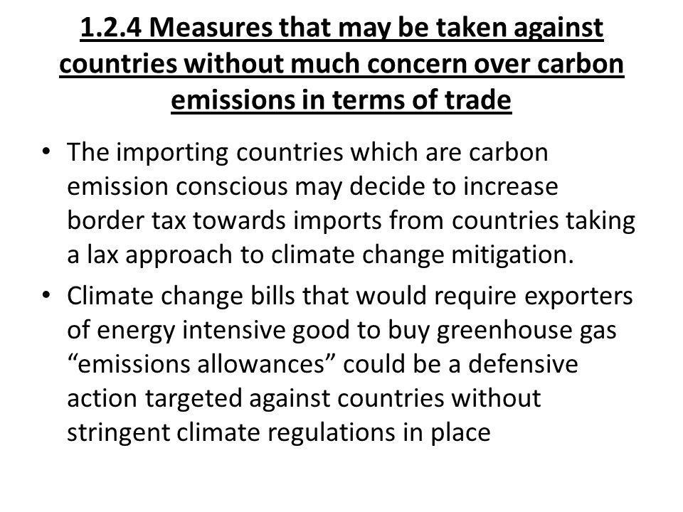 1.2.4 Measures that may be taken against countries without much concern over carbon emissions in terms of trade The importing countries which are carb