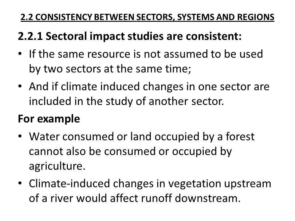 2.2 CONSISTENCY BETWEEN SECTORS, SYSTEMS AND REGIONS 2.2.1 Sectoral impact studies are consistent: If the same resource is not assumed to be used by t