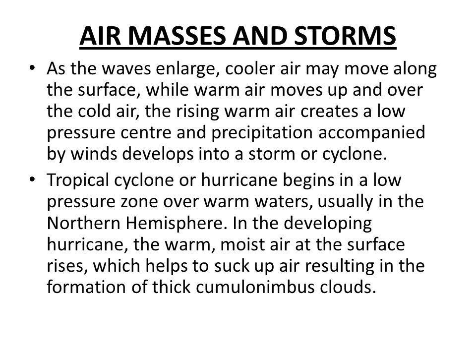 AIR MASSES AND STORMS As the waves enlarge, cooler air may move along the surface, while warm air moves up and over the cold air, the rising warm air