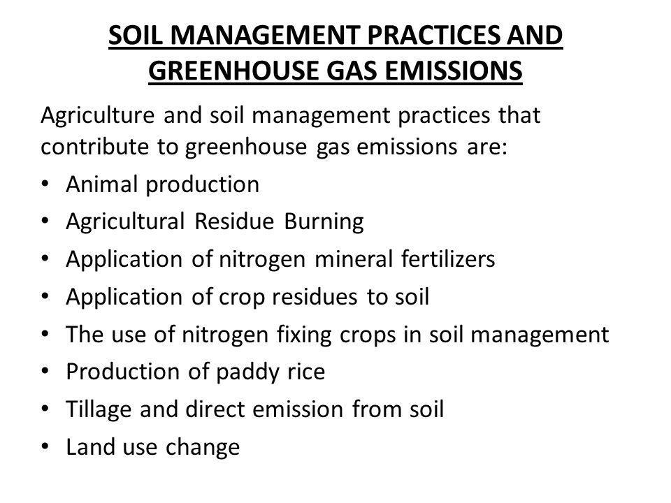 SOIL MANAGEMENT PRACTICES AND GREENHOUSE GAS EMISSIONS Agriculture and soil management practices that contribute to greenhouse gas emissions are: Anim