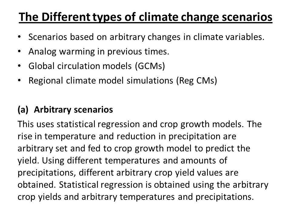 The Different types of climate change scenarios Scenarios based on arbitrary changes in climate variables. Analog warming in previous times. Global ci