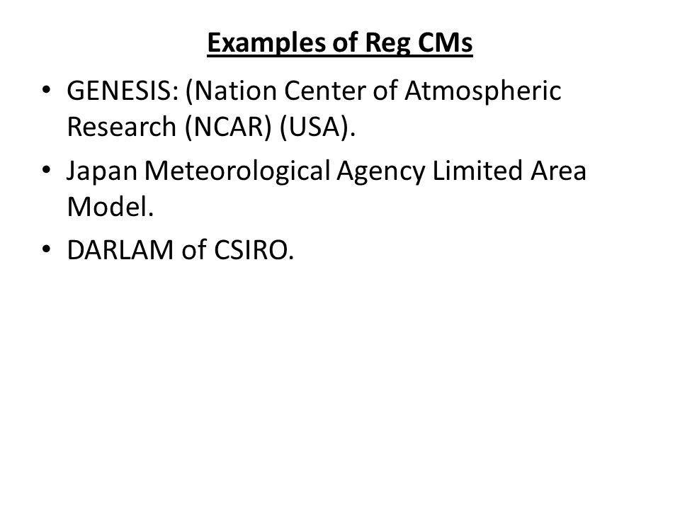 Examples of Reg CMs GENESIS: (Nation Center of Atmospheric Research (NCAR) (USA). Japan Meteorological Agency Limited Area Model. DARLAM of CSIRO.