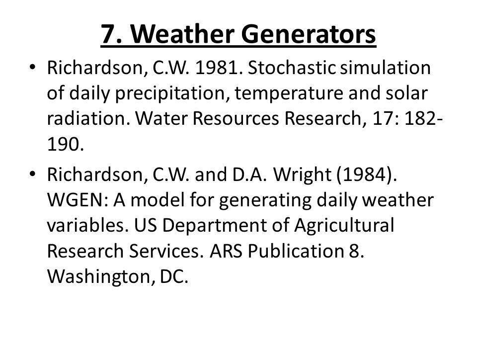 7. Weather Generators Richardson, C.W. 1981. Stochastic simulation of daily precipitation, temperature and solar radiation. Water Resources Research,