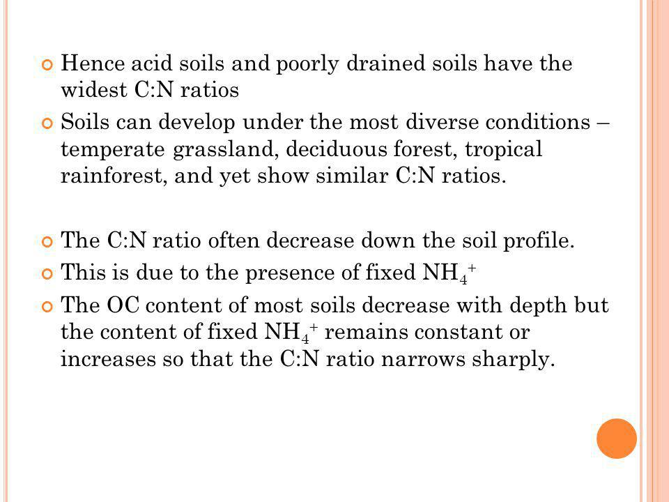 Hence acid soils and poorly drained soils have the widest C:N ratios Soils can develop under the most diverse conditions – temperate grassland, decidu
