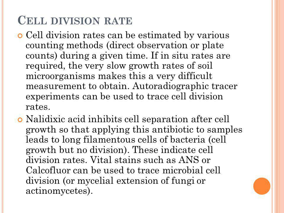 C ELL DIVISION RATE Cell division rates can be estimated by various counting methods (direct observation or plate counts) during a given time. If in s