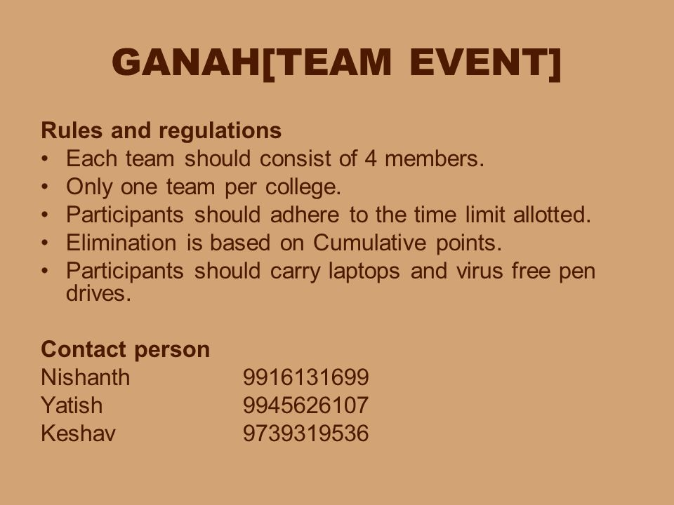 GANAH[TEAM EVENT] Rules and regulations Each team should consist of 4 members. Only one team per college. Participants should adhere to the time limit