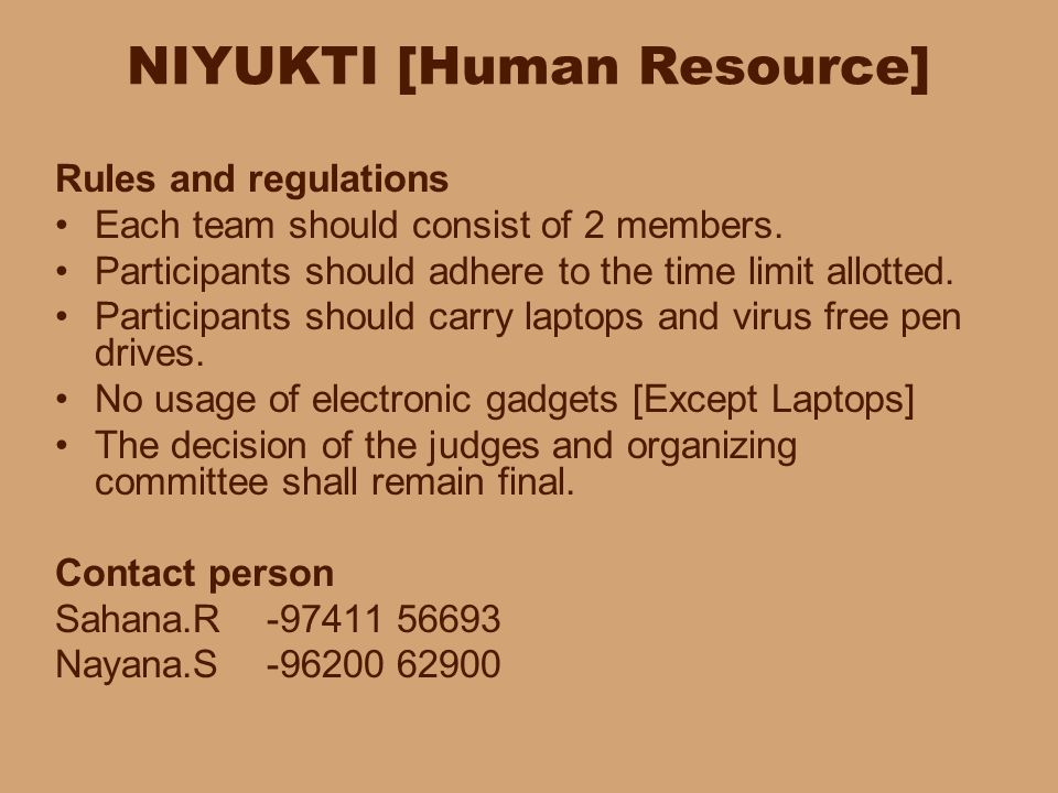 NIYUKTI [Human Resource] Rules and regulations Each team should consist of 2 members. Participants should adhere to the time limit allotted. Participa