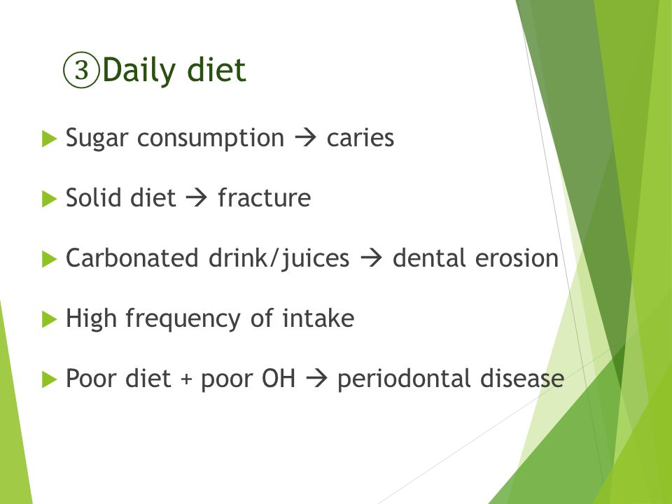 ③ Daily diet  Sugar consumption  caries  Solid diet  fracture  Carbonated drink/juices  dental erosion  High frequency of intake  Poor diet + poor OH  periodontal disease