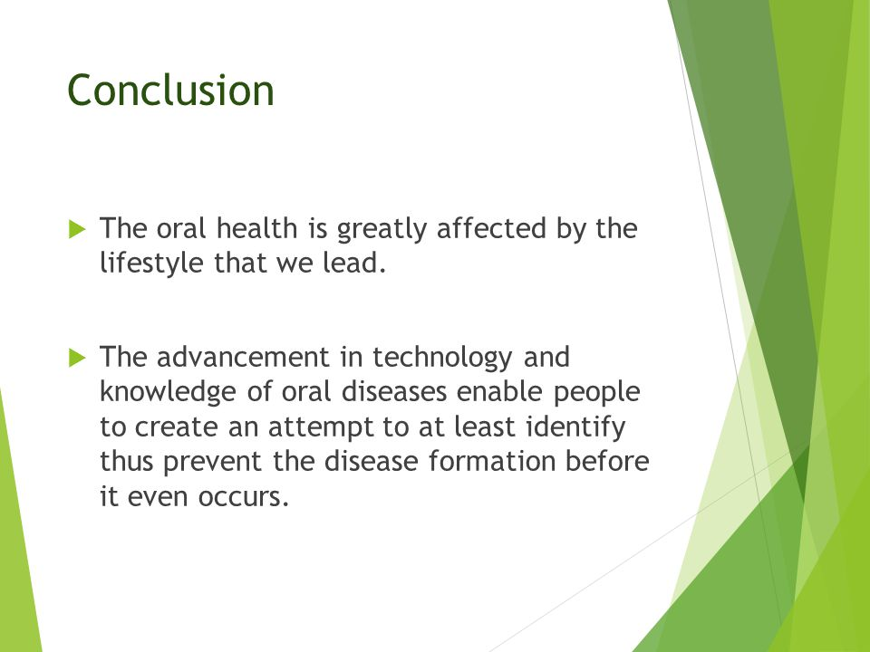 Conclusion  The oral health is greatly affected by the lifestyle that we lead.