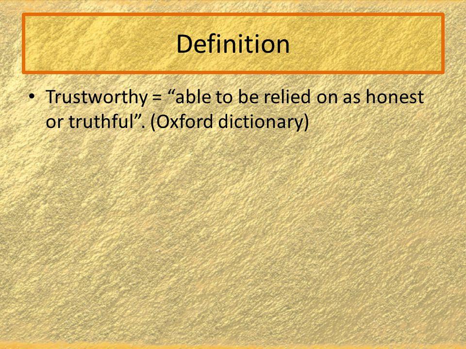 Trustworthy Trustworthy- a command in Islam إِنَّ اللّهَ يَأْمُرُكُمْ أَن تُؤدُّواْ الأَمَانَاتِ إِلَى أَهْلِهَا وَإِذَا حَكَمْتُم بَيْنَ النَّاسِ أَن تَحْكُمُواْ بِالْعَدْلِ إِنَّ اللّهَ نِعِمَّا يَعِظُكُم بِهِ إِنَّ اللّهَ كَانَ سَمِيعًا بَصِيرًا Verily Allah commands you to fulfil your trusts to whom it is due and when you judge, judge with justice, Very how excellent is the guidance Allah gave you, it is He who sees all things. (Al-Nisa:58)