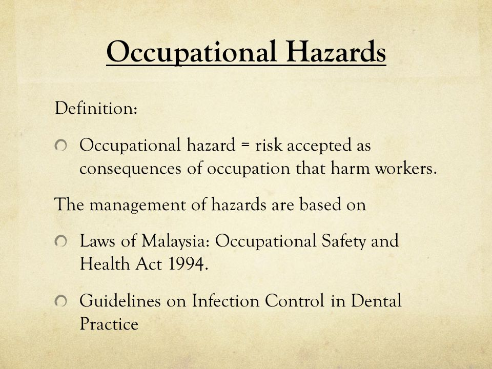 Occupational Hazards Definition: Occupational hazard = risk accepted as consequences of occupation that harm workers.