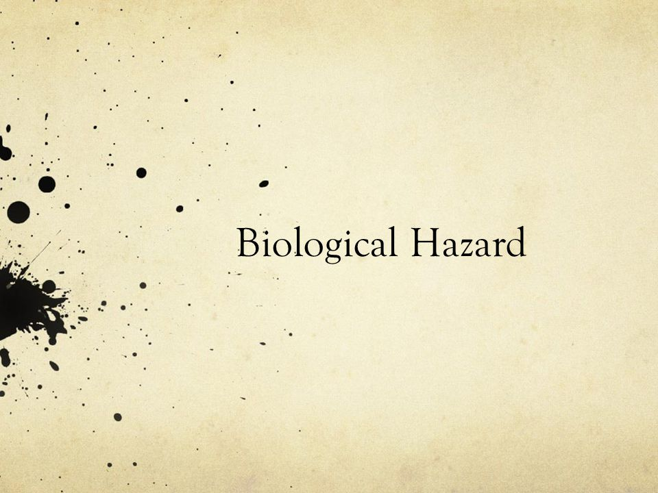 Biological Hazards Definition: biological substances that provide threats to the health of people.