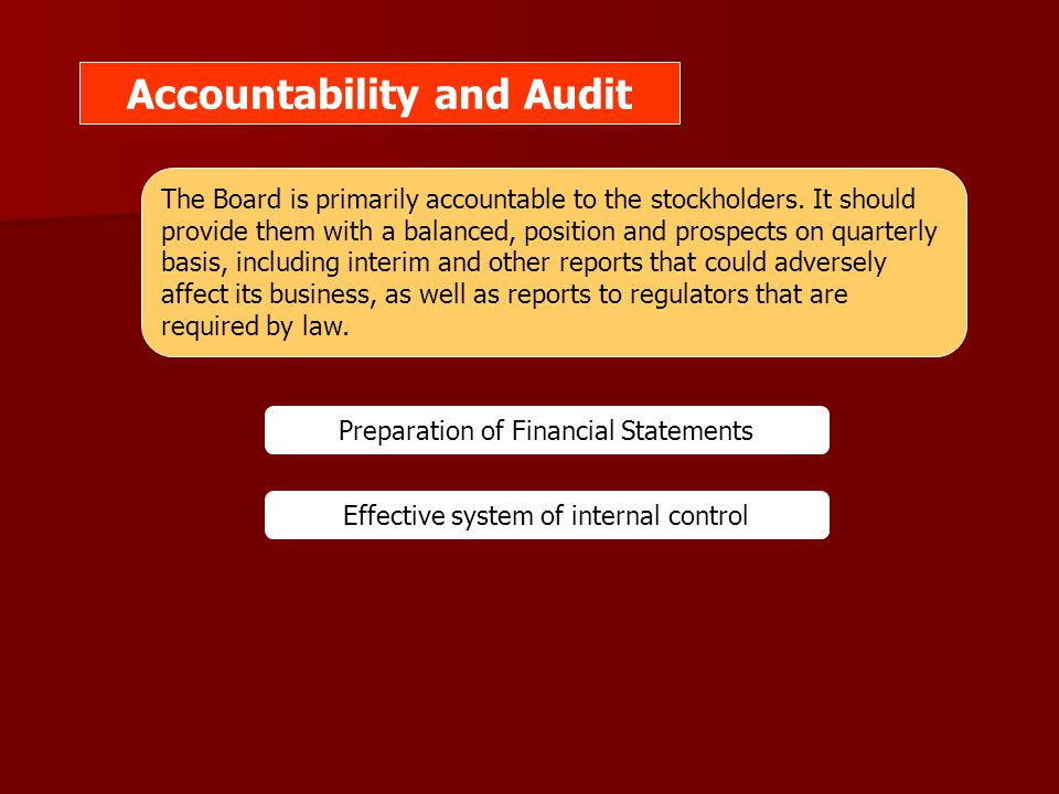 Accountability and Audit The Board is primarily accountable to the stockholders. It should provide them with a balanced, position and prospects on qua
