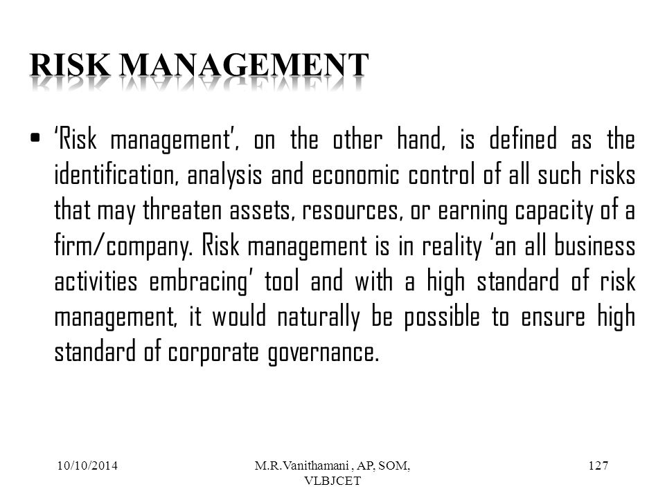 10/10/2014M.R.Vanithamani, AP, SOM, VLBJCET 126 LIMITATIONS If risks are improperly assessed and prioritized, time can be wasted in dealing with risk of losses that are not likely to occur.