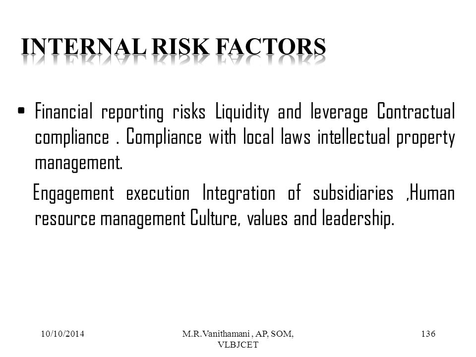 10/10/2014M.R.Vanithamani, AP, SOM, VLBJCET 135 It would be necessary for the internal auditor to weigh impact of all these risks on the financial performance of the company and make a suitable quarterly report to the Board of Directors/CEO/MD of the company.