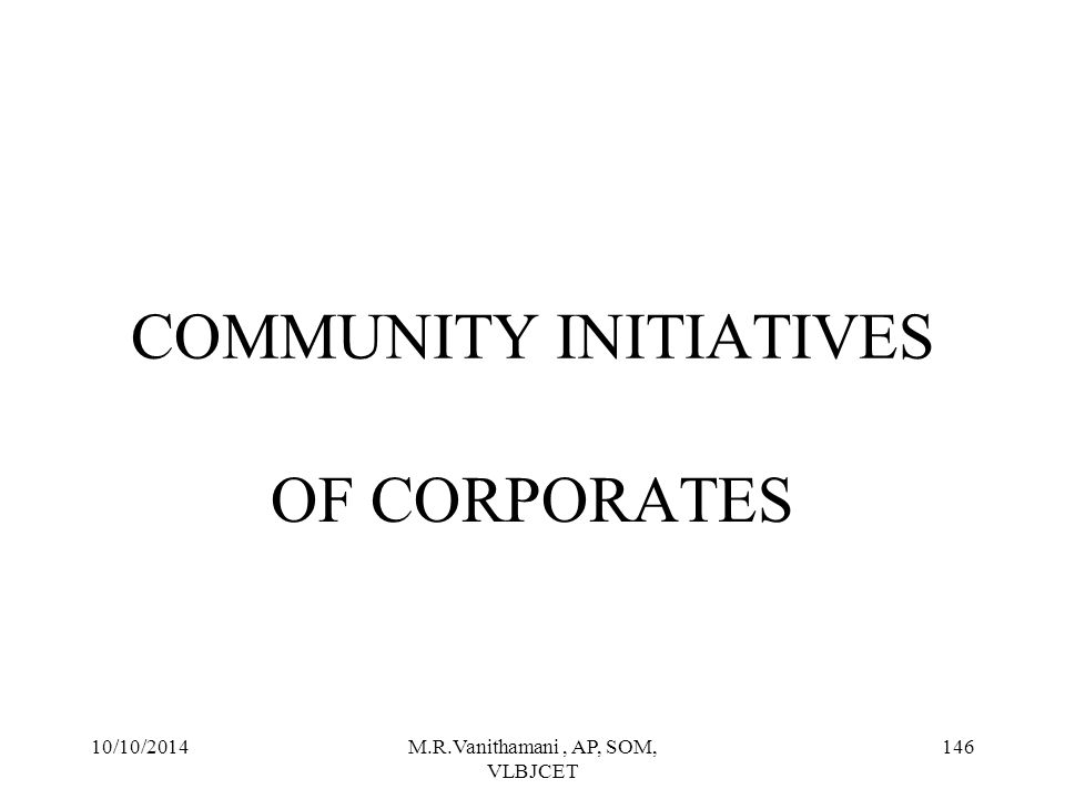 10/10/2014M.R.Vanithamani, AP, SOM, VLBJCET 145 COMMUNITY Business operate in local, national and global context.
