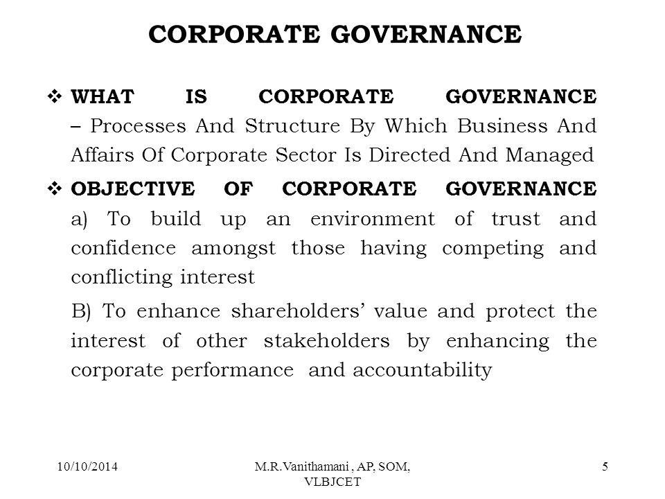 10/10/2014M.R.Vanithamani, AP, SOM, VLBJCET 4 What is Corporate Governance.