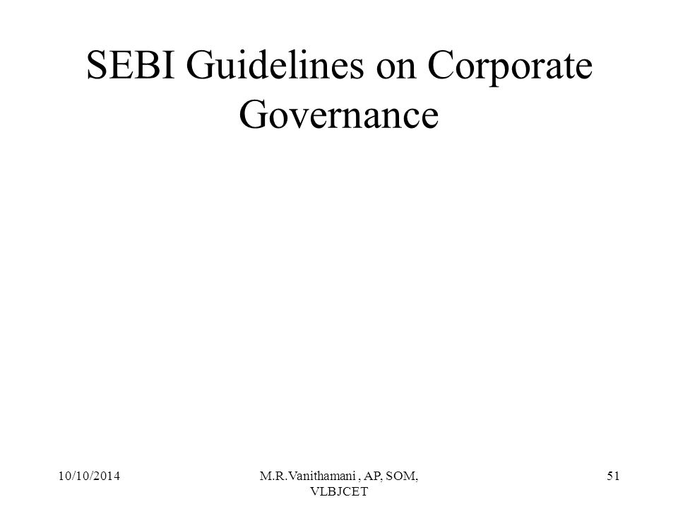 10/10/2014M.R.Vanithamani, AP, SOM, VLBJCET 50 LEGAL AND REGULATORY FRAME WORK The Companies Act 1956 was the principals legislation providing the formal structure for corporate governance.