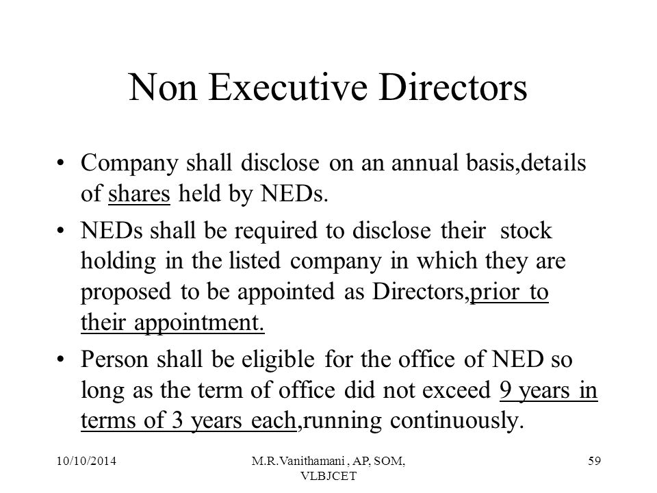 10/10/2014M.R.Vanithamani, AP, SOM, VLBJCET 58 Non Executive Directors All compensation paid to NED'S shall be fixed by the Board of Directors and shall be approved by shareholders in general meeting.