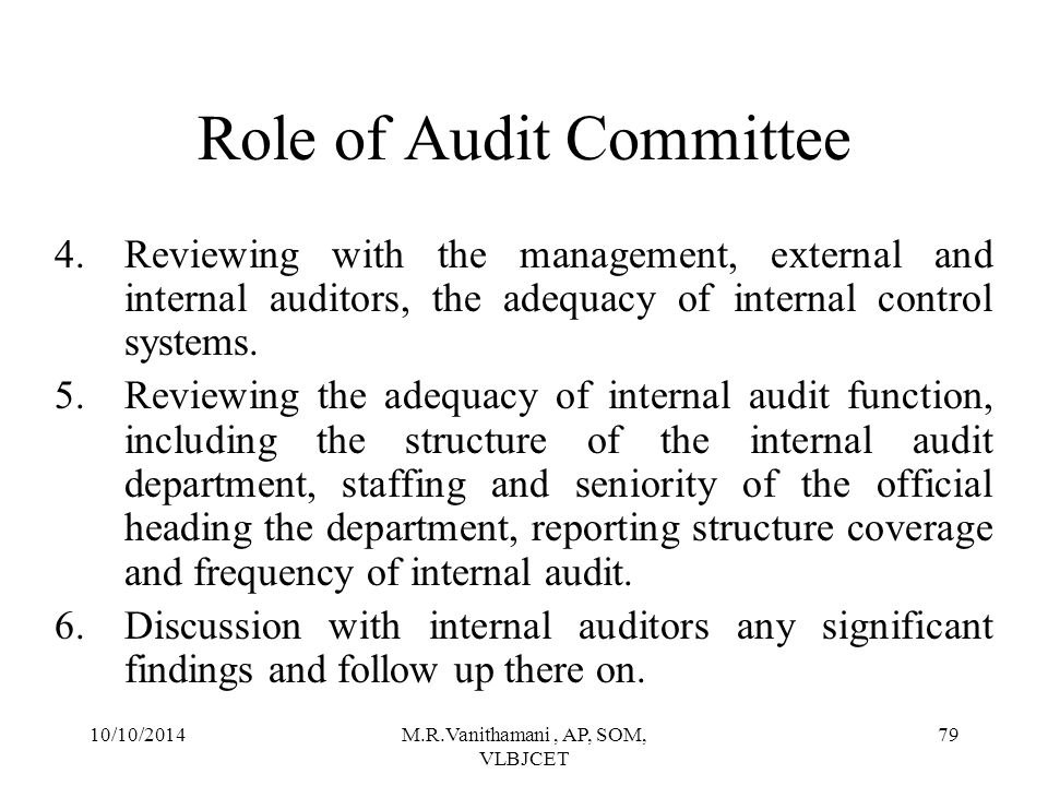 10/10/2014M.R.Vanithamani, AP, SOM, VLBJCET 78 Role of Audit Committee 1.Oversight of the company's financial reporting process and the disclosure of its financial information to ensure that the financial statement is correct, sufficient and credible.